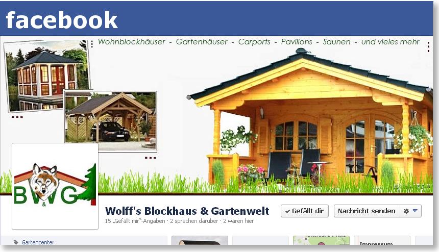 Wolff´s Blockhaus & Gartenwelt - jetzt auch bei facebook